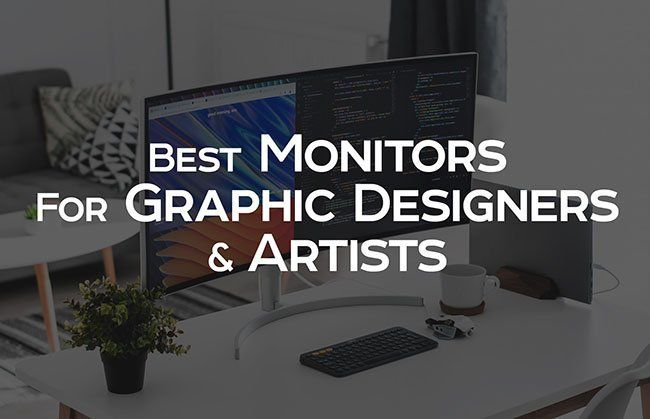Best Monitors For Graphic Designers And Artists