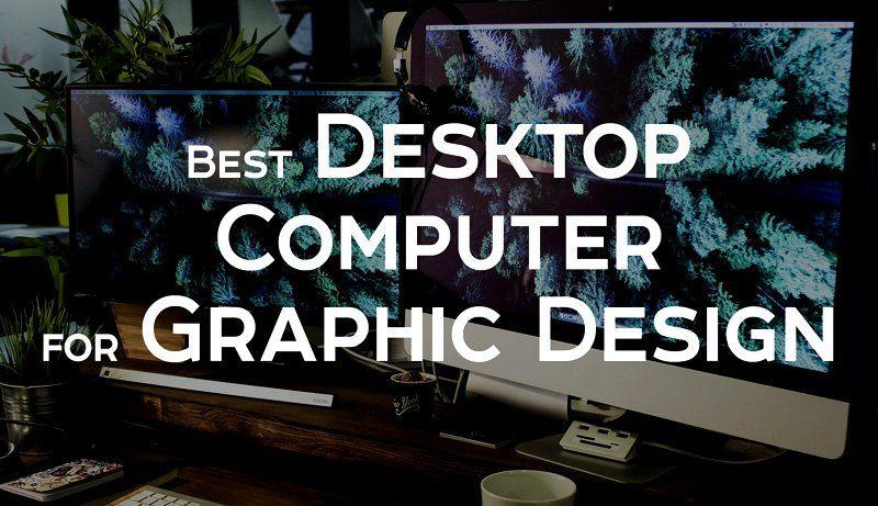 Best desktop computer for graphic design