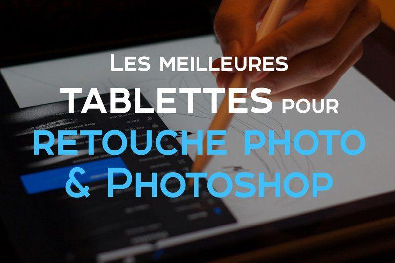 Les meilleures tablettes Android, graphique et avec écran pour retouche graphiques sur Photoshop