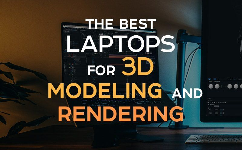 - Best laptop for 3d modeling and rendering