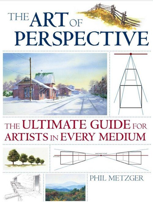 Perspective drawing book - The Art of Perspective: The Ultimate Guide for Artists in Every Medium by Phil Metzger