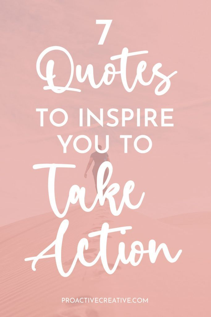 7 Powerful Quotes to Inspire You to Take Action & Start Doing Things