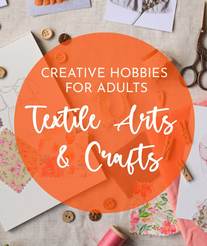 Creative textile arts and crafts hobbies for adults